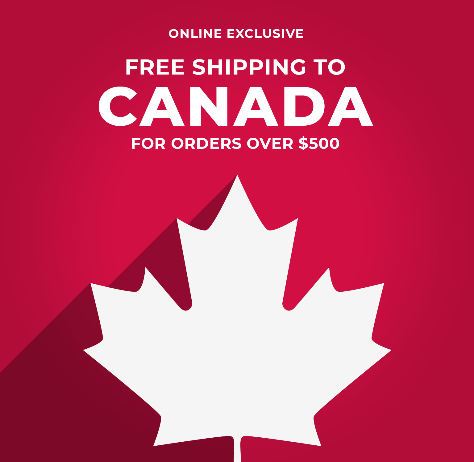 Online exclusive free shipping to canada for orders over $500